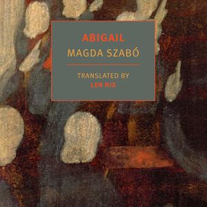 Szabó Magda Abigélje a legjobban várt angol nyelvű könyvek között