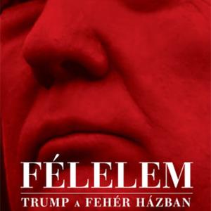 Félelem és politikai tűzoltás a Fehér Házban - Olvass bele Woodward Trump-könyvébe!