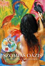 Szomjas oázis - Antológia a női testről, szerk: Forgács Zsuzsa Bruria, Jaffa kiadó, 2007