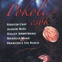 Kristin Cast, Alyson Noel, Kelley Armstrong, Richelle Mead, Francesca Lia Block: Pokoli csók