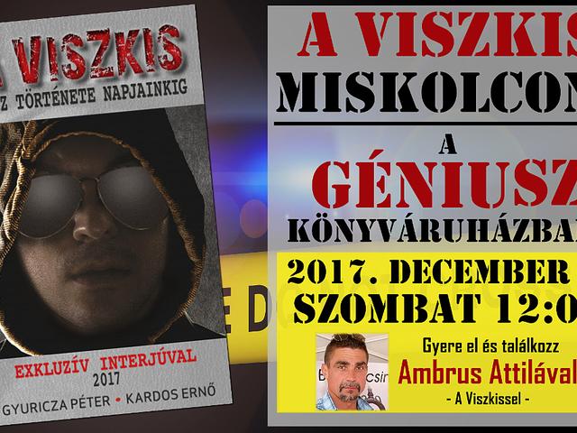 SZENZÁCIÓ! Ambrus Attila - A Viszkis - Miskolcon, a Géniusz Könyváruházban! 2017. december 2. 12:00-tól!
