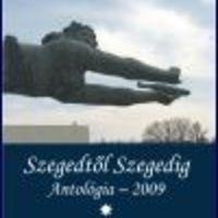 Szegedtől Szegedig Antológia 2009.