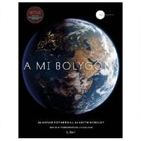Alastair Fothergill - Keith Scholey: A mi bolygónk