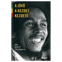 Bob Marley: A jövő a kezdet kezdete (Bob Marley füveskönyve)