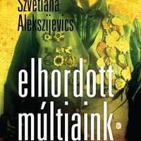 Szvetlana Alekszijevics - Elhordott múltjaink