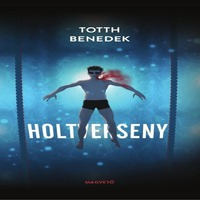 Totth Benedek – Holtverseny