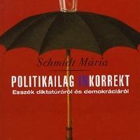 Schmidt Mária: Politikailag inkorrekt