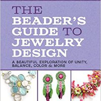The Beader's Guide To Jewelry Design: A Beautiful Exploration Of Unity, Balance, Color & More (Lark Jewelry & Beading) Books Pdf File