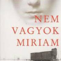NEM VAGYOK MIRIAM (Jag heter inte Miriam) - az emlékezés fájdalma