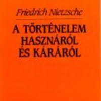 Friedrich Nietzsche: A történelem hasznáról és káráról