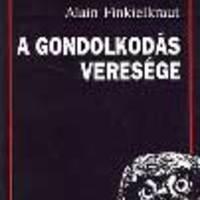 Alain Finkielkraut: A gondolkodás veresége