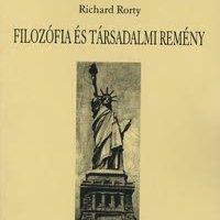Richard Rorty: Filozófia és társadalmi remény