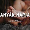 Hangolódó #92 | Anyák napja