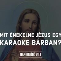 Hangolódó #41 | Mit énekelne Jézus egy karaokebárban?