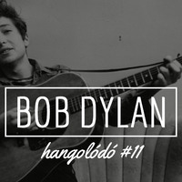 Hangolódó #11 | Bob Dylan
