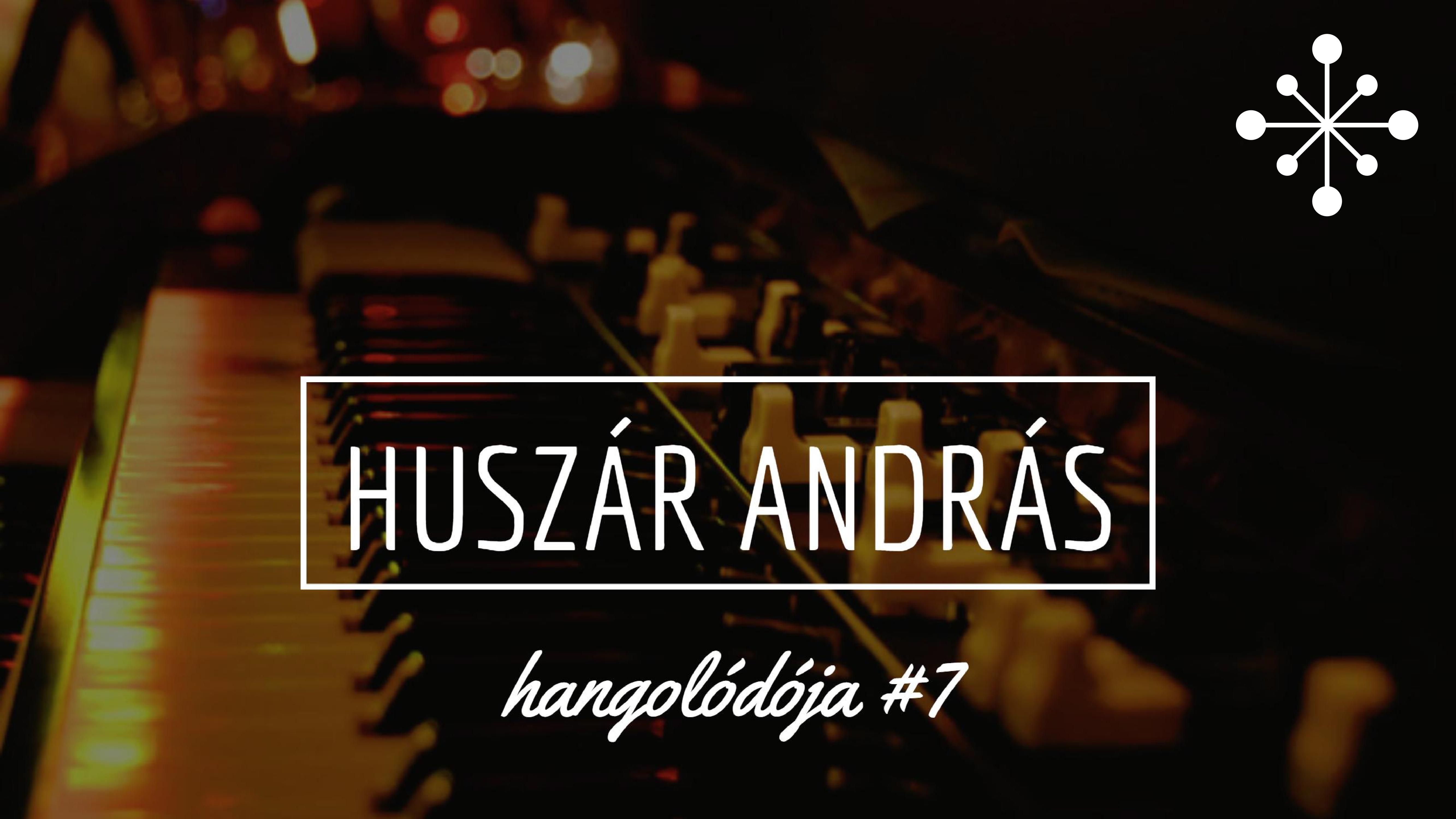 Hangolódó #7 | Huszár András