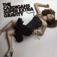 The Cardigans : Super Extra Gravity