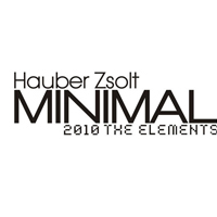 Hauber Zsolt / Minimal – 2010 The Elements