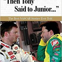 "??TXT?? ""Then Tony Said To Junior. . ."": The Best NASCAR Stories Ever Told (Best Sports Stories Ever Told). portable Social Style novel trabajo yolda Monday"