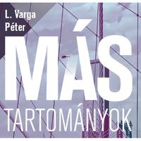 Olvasás téren és időn át – jegyzetek L. Varga Péter Más tartományok című könyvéhez