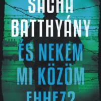 Sacha Batthyány: És nekem mi közöm ehhez?