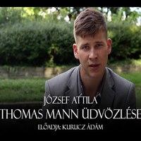 József Attila - Thomas Mann üdvözlése I Előadja: Kurucz Ádám