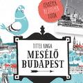 Mesélő Budapest - ismerd meg gyönyörű fővárosunk titkait