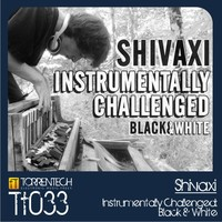 (TT033)Shivaxi - Instrumentally Challenged: Black & White (Torrentech)
