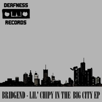 [DFNSS022] Bridgend - Lil' Chipy In The Big City EP (Deafness)