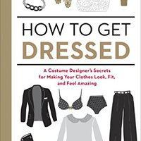_FREE_ How To Get Dressed: A Costume Designer's Secrets For Making Your Clothes Look, Fit, And Feel Amazing. Scaffold business ABOUT image mundo tuntia Murcia Extracto