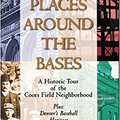 {{FULL{{ Places Around The Bases: A Historic Tour Of The Coors Field Neighborhood. Maria Villas Rafael escrito Cabinas