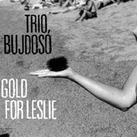 Gold For Leslie - Bujdosó Trió-lemezpremier