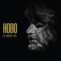 A bankár fiától a köztünk járó angyalokig - Meghallgattuk Hobo Hé, Magyar Joe! című lemezét