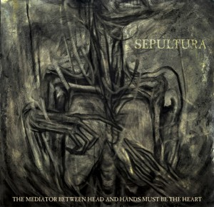 Sepultura_-_The_Mediator_Between_Head_and_Hands_Must_Be_the_Heart_artwork.jpg