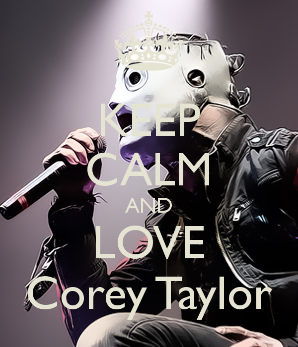 keep-calm-and-love-corey-taylor-4.png