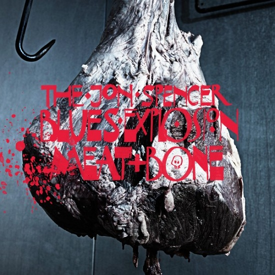 jon-spencer-blues-explosion-meat-and-bone-e1344950608248.jpeg