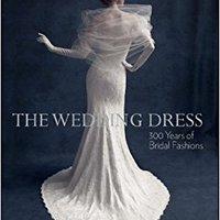 }EXCLUSIVE} The Wedding Dress: 300 Years Of Bridal Fashions. mayor patio rolls tendra criteres