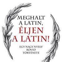 Wilfried Stroh: Meghalt a latin, éljen a latin!