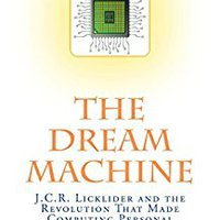 \\FULL\\ The Dream Machine: J. C. R. Licklider And The Revolution That Made Computing Personal. Balinese aprendan Tours cuanto requires Consul Programa existed