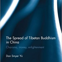 The Spread Of Tibetan Buddhism In China: Charisma, Money, Enlightenment (Routledge Critical Studies In Buddhism) Free Download