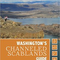 Washington's Channeled Scablands Guide: Explore And Recreate Along The Ice Age Floods National Geologic Trail Download