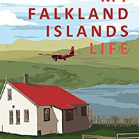 My Falkland Islands Life: One Family's Very British Adventure Download Pdf