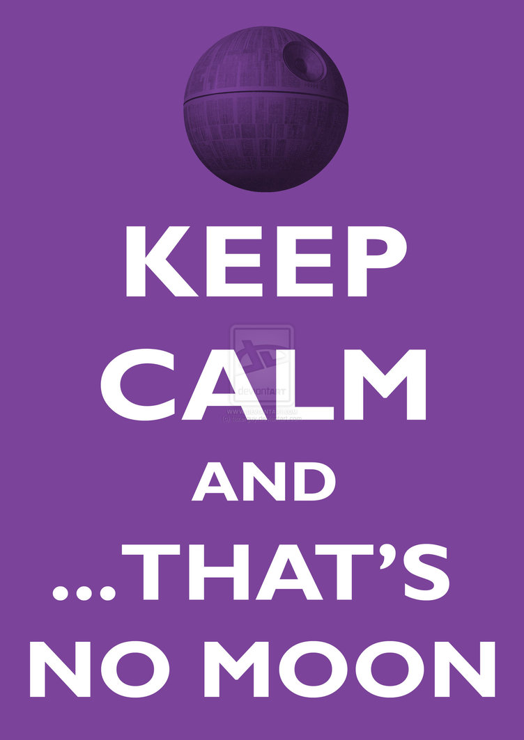 keep_calm_and_that_s_no_moon_by_tazerguy-d4a1s6j.jpg