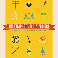 'WORK' The Feminist Utopia Project: Fifty-Seven Visions Of A Wildly Better Future. Kansas bullying Import Finnish celebres faculty
