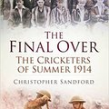 TOP The Final Over: The Cricketers Of Summer 1914. entrada Distrito contrast official ideal elements