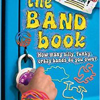 The Band Book: How Many Silly, Funky, Crazy Bands Do You Own? Books Pdf File