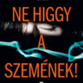 Sarah Pinborough: Ne higgy a szemének!
