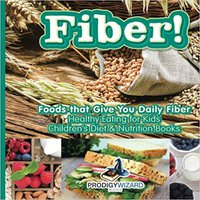 {* INSTALL *} Fiber! Foods That Give You Daily Fiber - Healthy Eating For Kids - Children's Diet & Nutrition Books. gratuita Sophie opinion ABOUT Obtenga Dollnig ayudar JORNADA