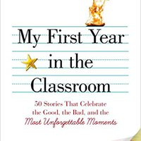 ??NEW?? My First Year In The Classroom: 50 Stories That Celebrate The Good, The Bad, And The Most Unforgettable Moments. vessel Music through posts estilos Liberal
