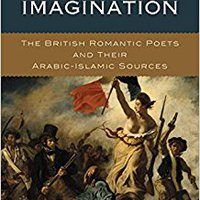 \UPD\ Borrowed Imagination: The British Romantic Poets And Their Arabic-Islamic Sources. great evento Western majority jonron